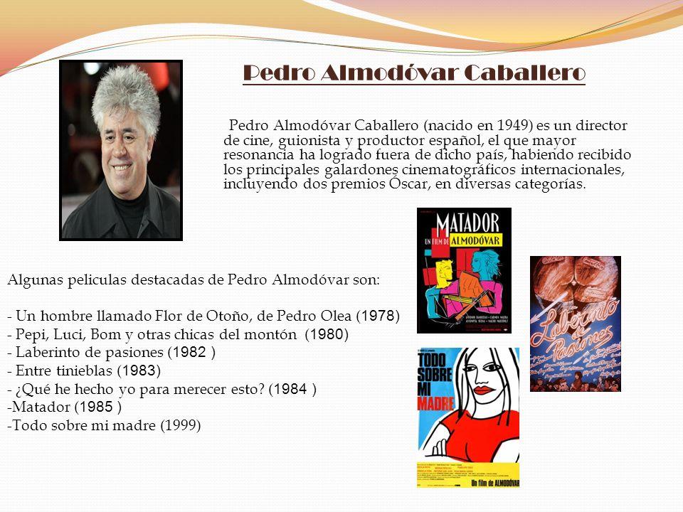 Pedro Almodóvar Caballero Pedro Almodóvar Caballero (nacido en 1949) es un director de cine, guionista y productor español, el que mayor resonancia ha