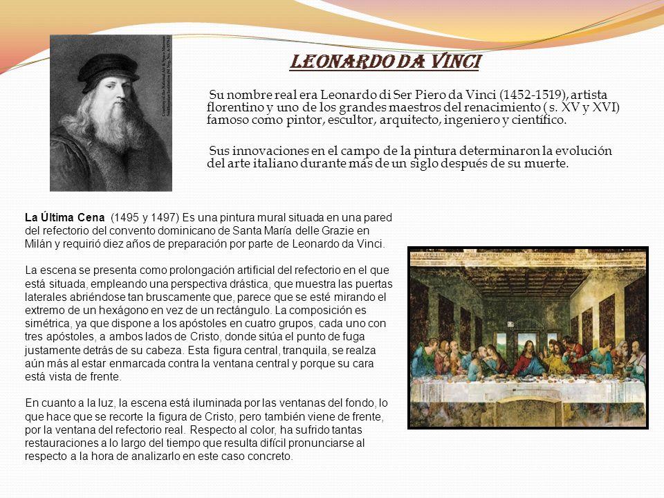 Leonardo da Vinci Su nombre real era Leonardo di Ser Piero da Vinci (1452-1519), artista florentino y uno de los grandes maestros del renacimiento ( s