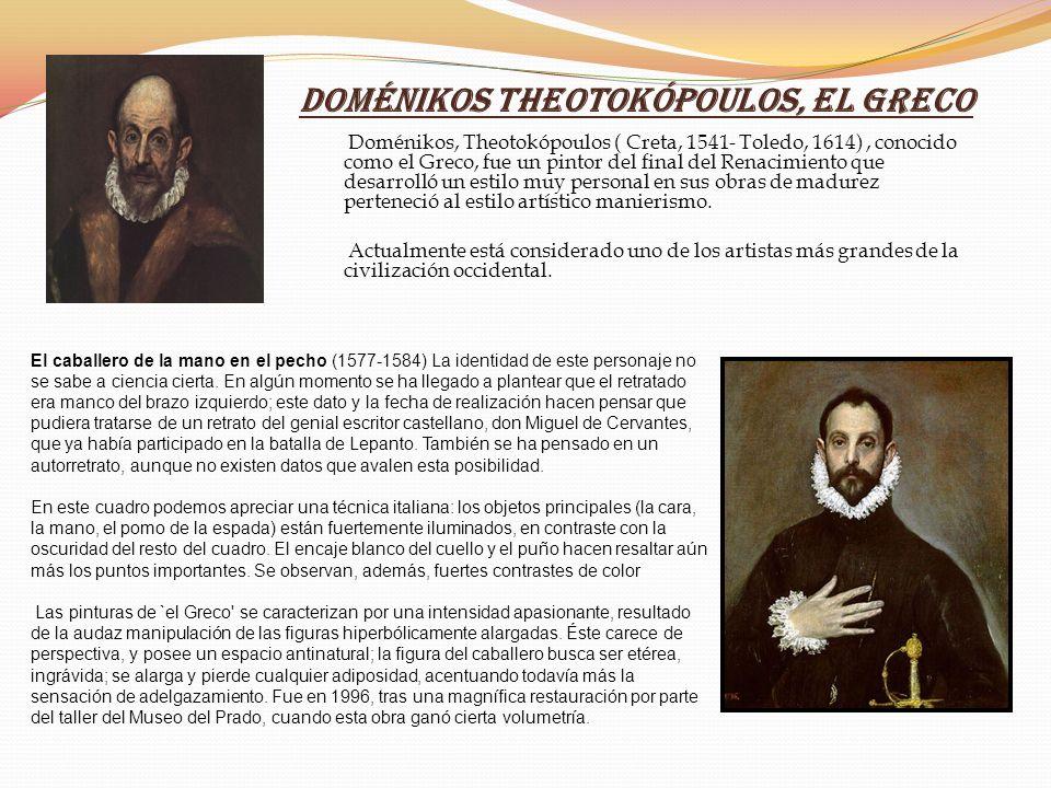 Doménikos Theotokópoulos, el Greco Doménikos, Theotokópoulos ( Creta, 1541- Toledo, 1614), conocido como el Greco, fue un pintor del final del Renacim