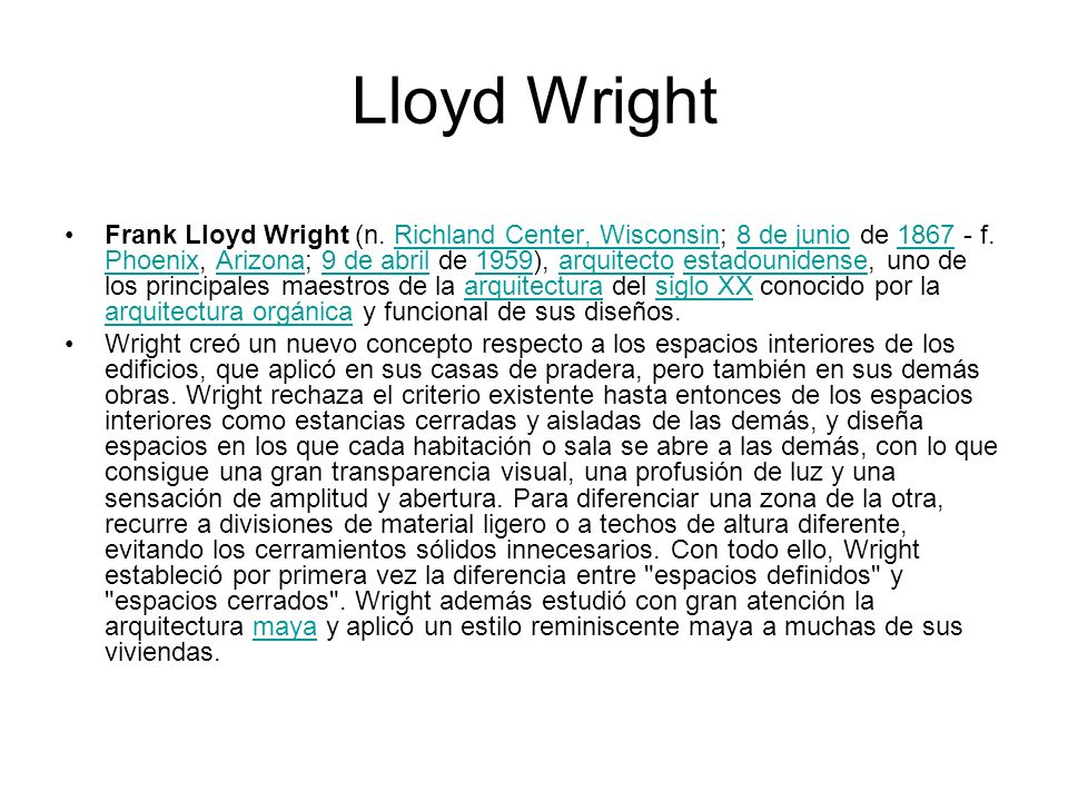 Lloyd Wright Frank Lloyd Wright (n. Richland Center, Wisconsin; 8 de junio de 1867 - f. Phoenix, Arizona; 9 de abril de 1959), arquitecto estadouniden