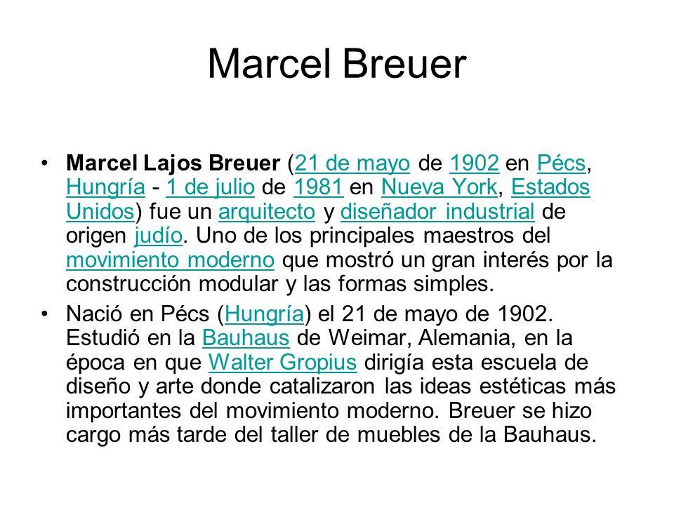 Marcel Breuer Marcel Lajos Breuer (21 de mayo de 1902 en Pécs, Hungría - 1 de julio de 1981 en Nueva York, Estados Unidos) fue un arquitecto y diseñad