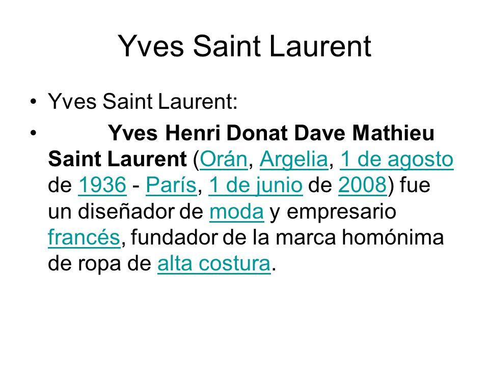 Yves Saint Laurent Yves Saint Laurent: Yves Henri Donat Dave Mathieu Saint Laurent (Orán, Argelia, 1 de agosto de 1936 - París, 1 de junio de 2008) fu