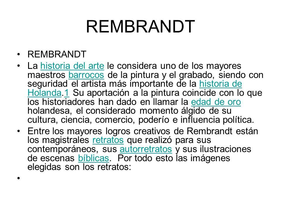 REMBRANDT La historia del arte le considera uno de los mayores maestros barrocos de la pintura y el grabado, siendo con seguridad el artista más impor