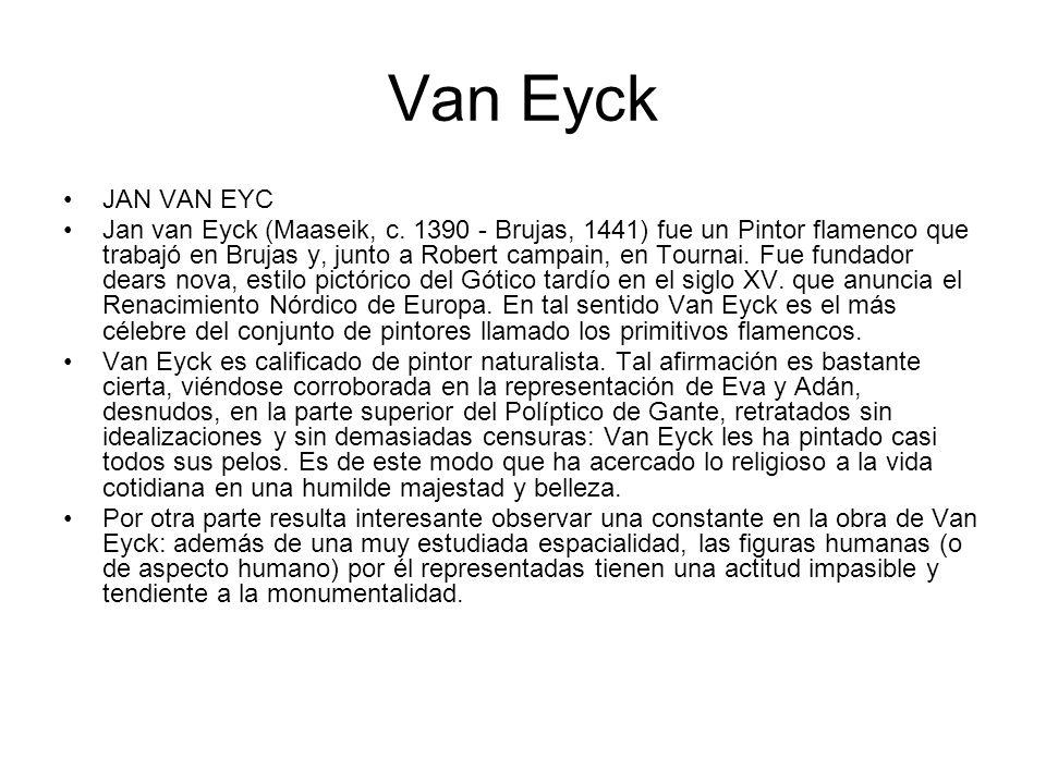 Van Eyck JAN VAN EYC Jan van Eyck (Maaseik, c. 1390 - Brujas, 1441) fue un Pintor flamenco que trabajó en Brujas y, junto a Robert campain, en Tournai