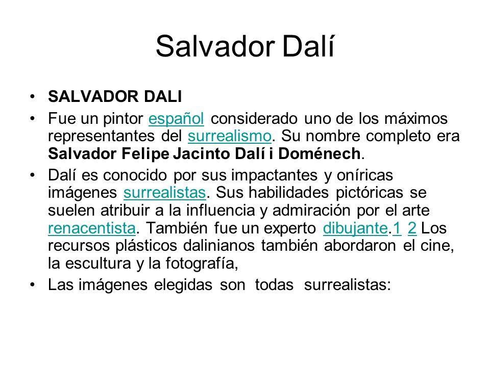 Salvador Dalí SALVADOR DALI Fue un pintor español considerado uno de los máximos representantes del surrealismo. Su nombre completo era Salvador Felip