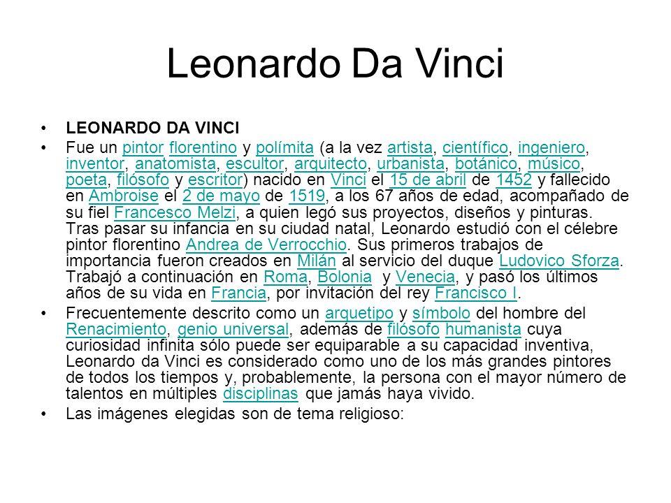 Leonardo Da Vinci LEONARDO DA VINCI Fue un pintor florentino y polímita (a la vez artista, científico, ingeniero, inventor, anatomista, escultor, arqu