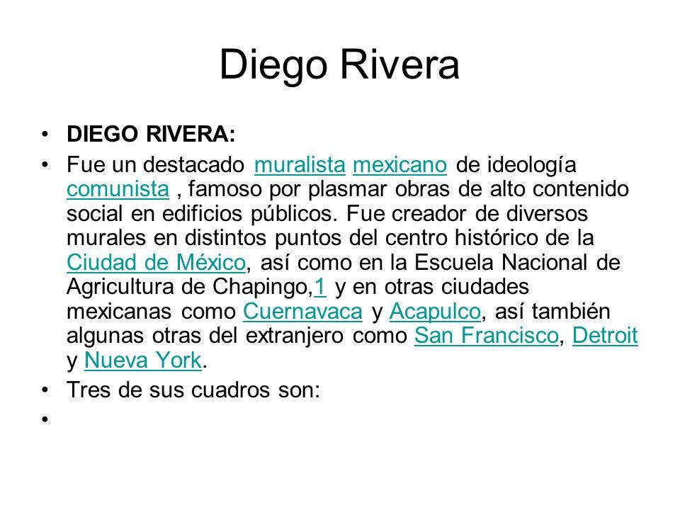 Diego Rivera DIEGO RIVERA: Fue un destacado muralista mexicano de ideología comunista, famoso por plasmar obras de alto contenido social en edificios
