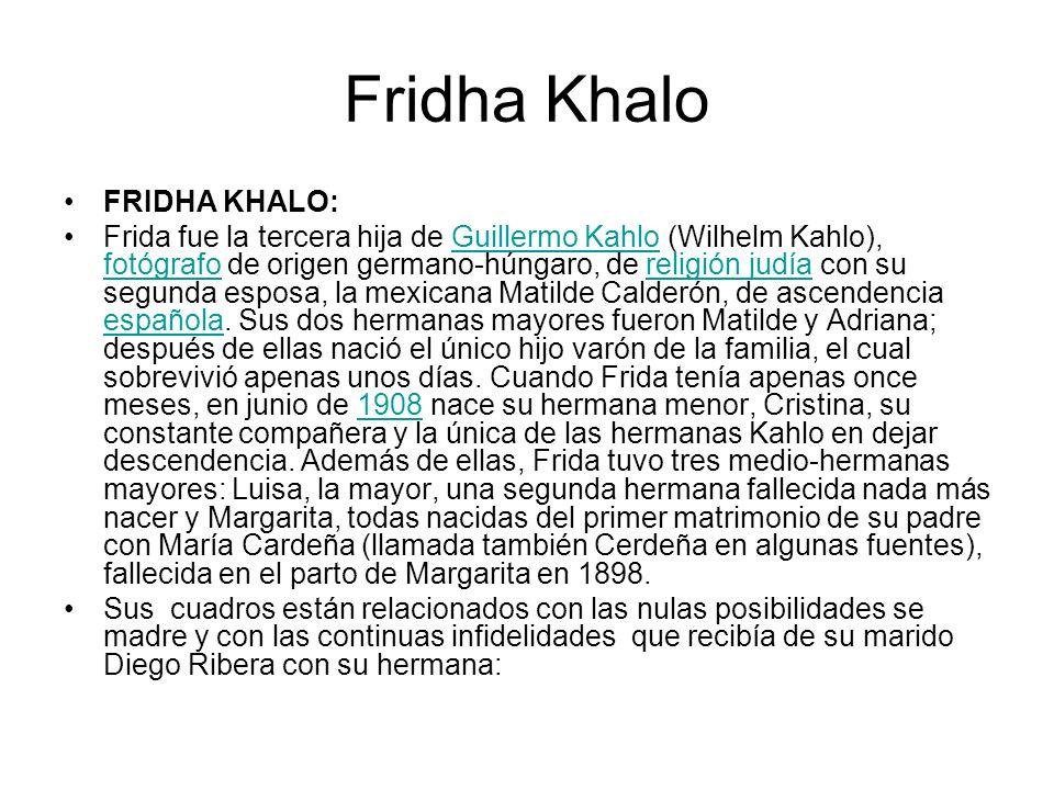 Fridha Khalo FRIDHA KHALO: Frida fue la tercera hija de Guillermo Kahlo (Wilhelm Kahlo), fotógrafo de origen germano-húngaro, de religión judía con su
