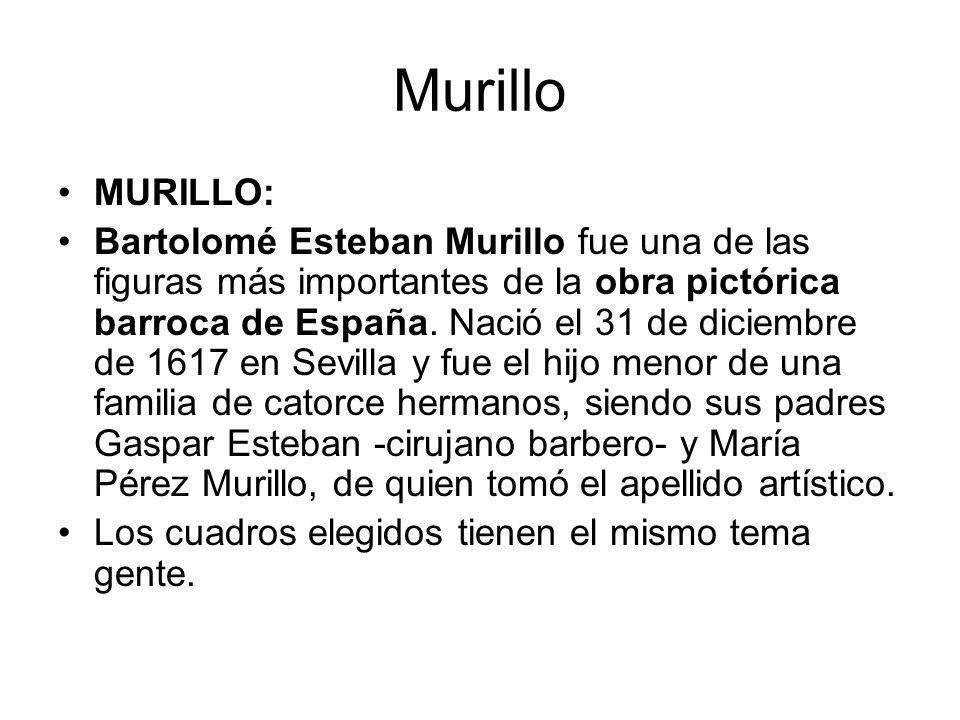 Murillo MURILLO: Bartolomé Esteban Murillo fue una de las figuras más importantes de la obra pictórica barroca de España. Nació el 31 de diciembre de