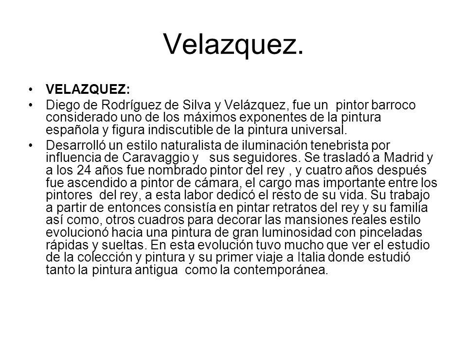 Velazquez. VELAZQUEZ: Diego de Rodríguez de Silva y Velázquez, fue un pintor barroco considerado uno de los máximos exponentes de la pintura española