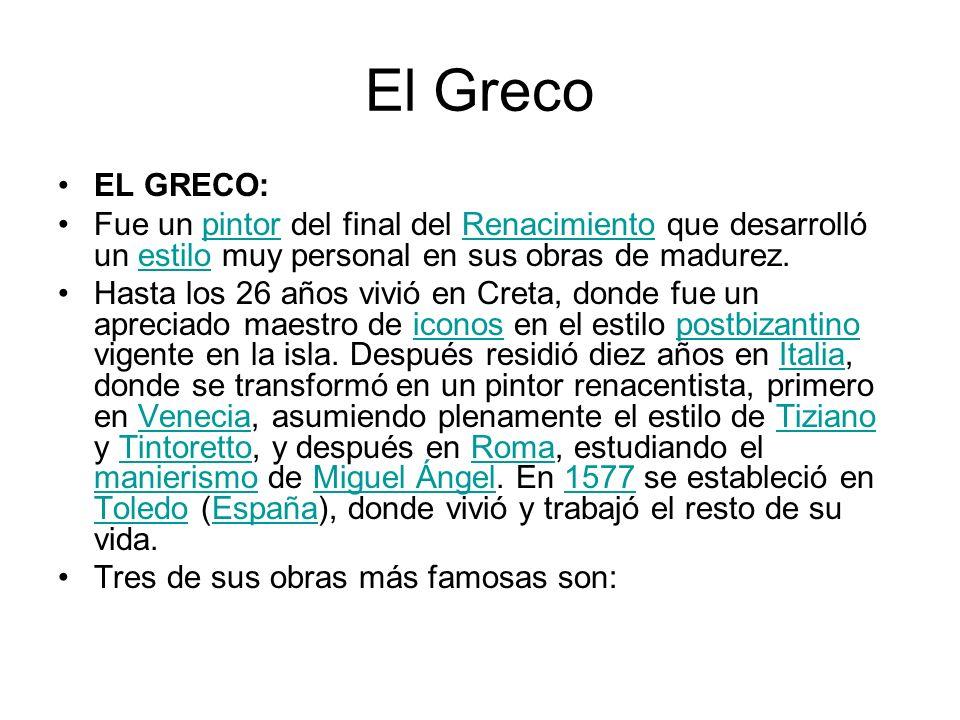 El Greco EL GRECO: Fue un pintor del final del Renacimiento que desarrolló un estilo muy personal en sus obras de madurez.pintorRenacimientoestilo Has