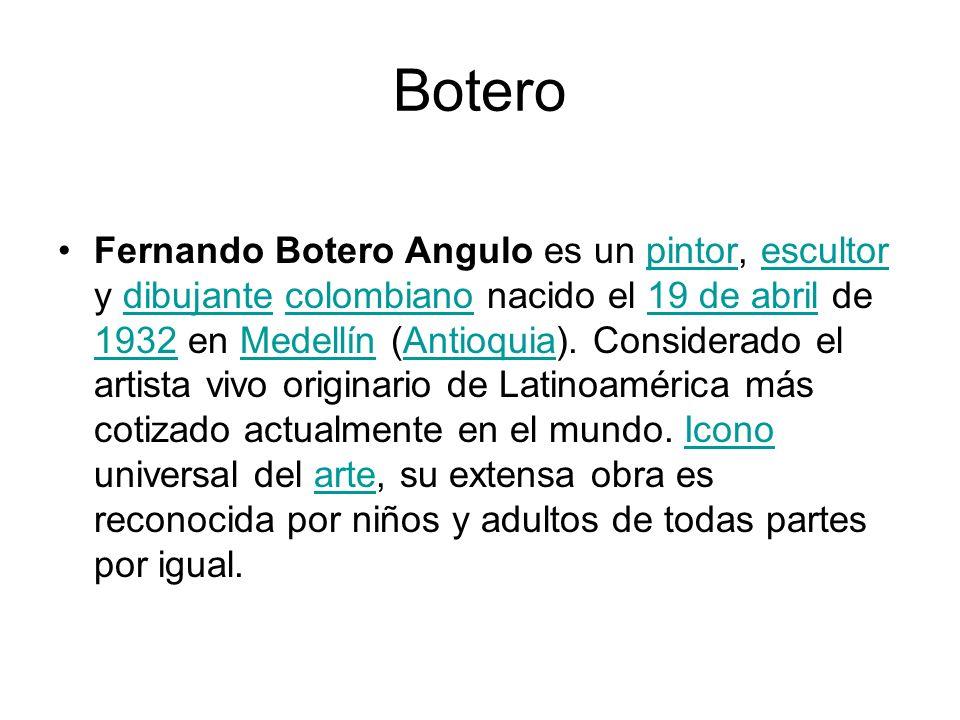 Botero Fernando Botero Angulo es un pintor, escultor y dibujante colombiano nacido el 19 de abril de 1932 en Medellín (Antioquia). Considerado el arti