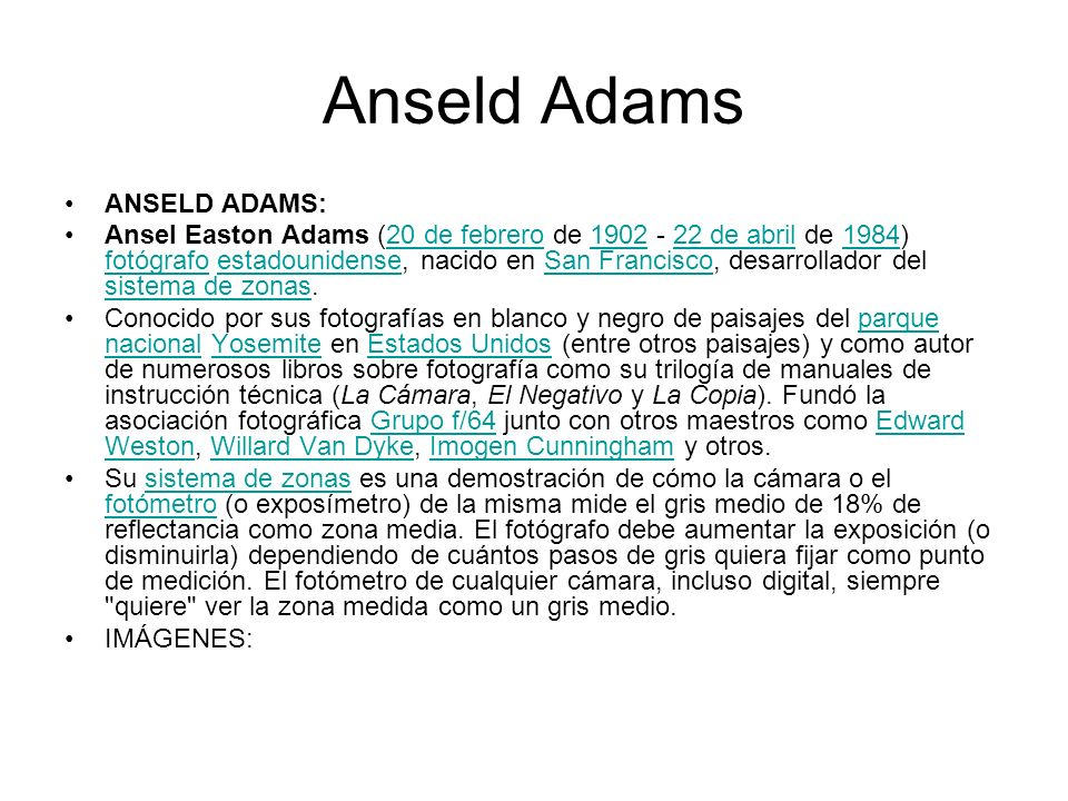 Anseld Adams ANSELD ADAMS: Ansel Easton Adams (20 de febrero de 1902 - 22 de abril de 1984) fotógrafo estadounidense, nacido en San Francisco, desarro