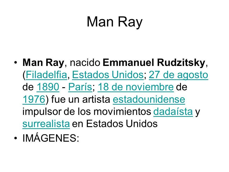 Man Ray Man Ray, nacido Emmanuel Rudzitsky, (Filadelfia, Estados Unidos; 27 de agosto de 1890 - París; 18 de noviembre de 1976) fue un artista estadou