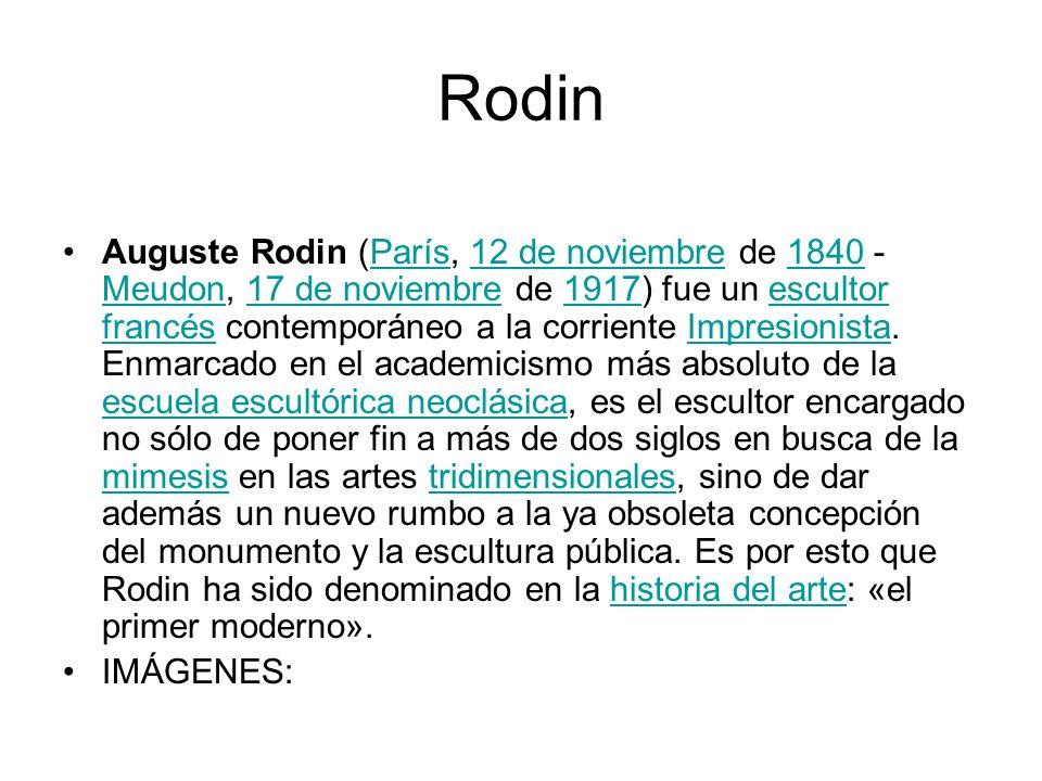 Rodin Auguste Rodin (París, 12 de noviembre de 1840 - Meudon, 17 de noviembre de 1917) fue un escultor francés contemporáneo a la corriente Impresioni