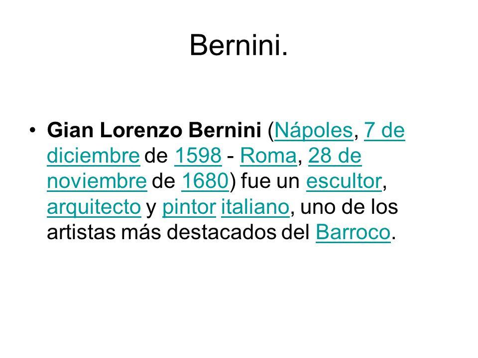 Bernini. Gian Lorenzo Bernini (Nápoles, 7 de diciembre de 1598 - Roma, 28 de noviembre de 1680) fue un escultor, arquitecto y pintor italiano, uno de