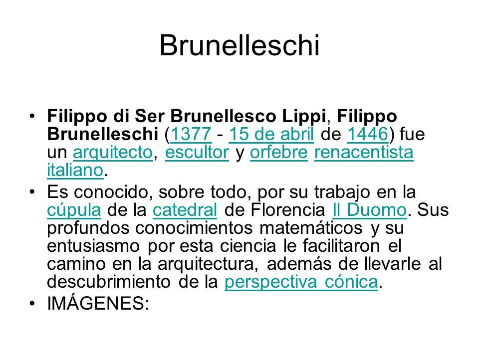 Brunelleschi Filippo di Ser Brunellesco Lippi, Filippo Brunelleschi (1377 - 15 de abril de 1446) fue un arquitecto, escultor y orfebre renacentista it