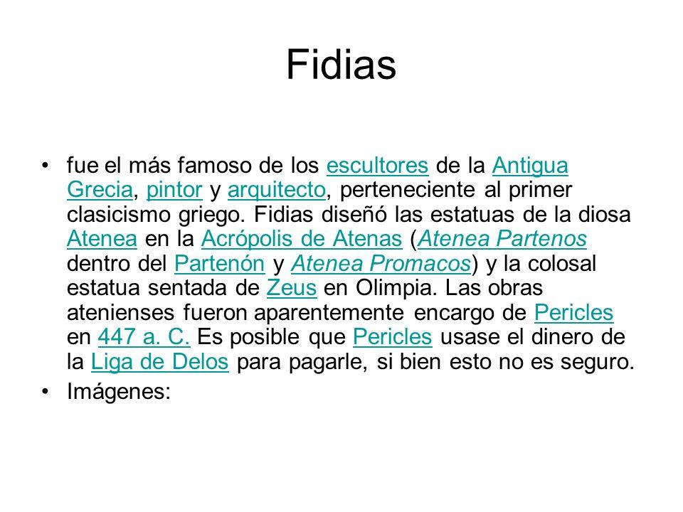 Fidias fue el más famoso de los escultores de la Antigua Grecia, pintor y arquitecto, perteneciente al primer clasicismo griego. Fidias diseñó las est