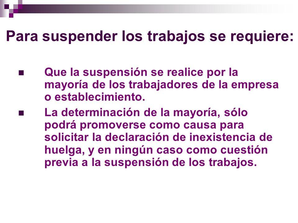 La huelga es legalmente inexistente si: La suspensión del trabajo se realiza por un número de trabajadores menor No ha tenido por objeto alguno de los establecidos en el artículo 450; y No se cumplieron los requisitos señalados en el artículo 920.