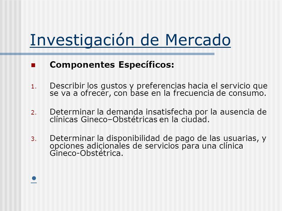 Investigación de Mercado Componentes Específicos: 1. Describir los gustos y preferencias hacia el servicio que se va a ofrecer, con base en la frecuen