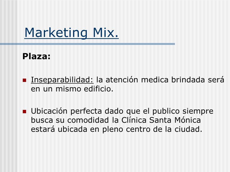 Marketing Mix. Plaza: Inseparabilidad: Inseparabilidad: la atención medica brindada será en un mismo edificio. Ubicación perfecta dado que el publico