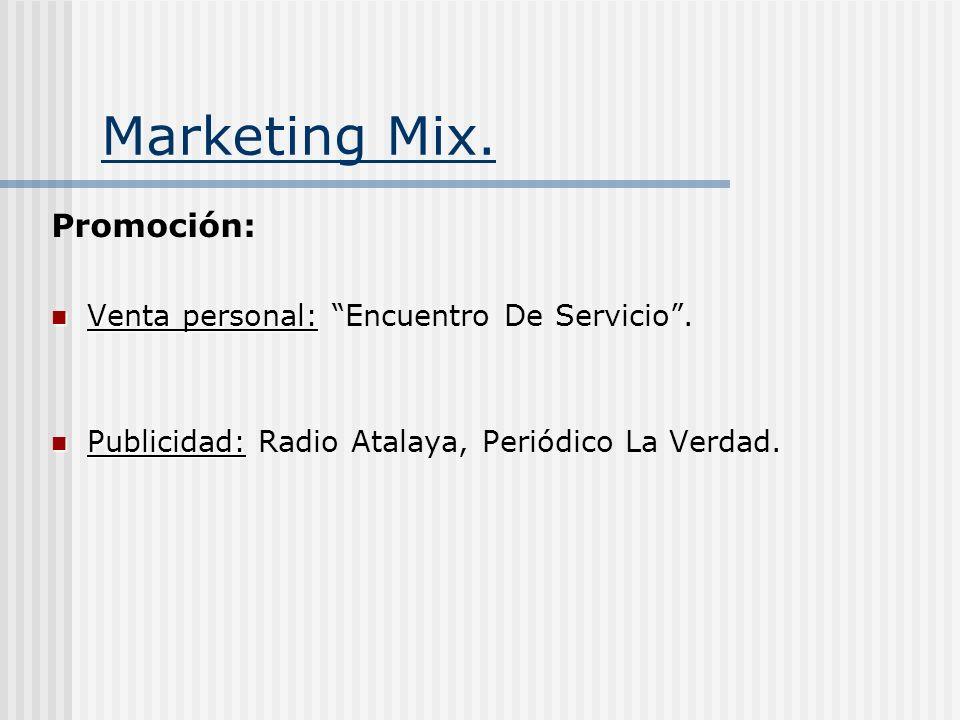 Marketing Mix. Promoción: Venta personal: Venta personal: Encuentro De Servicio. Publicidad: Publicidad: Radio Atalaya, Periódico La Verdad.