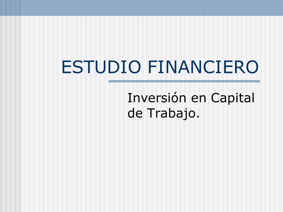 ESTUDIO FINANCIERO Inversión en Capital de Trabajo.