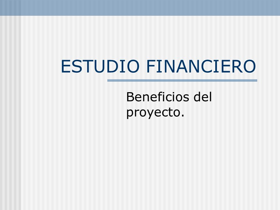 ESTUDIO FINANCIERO Beneficios del proyecto.
