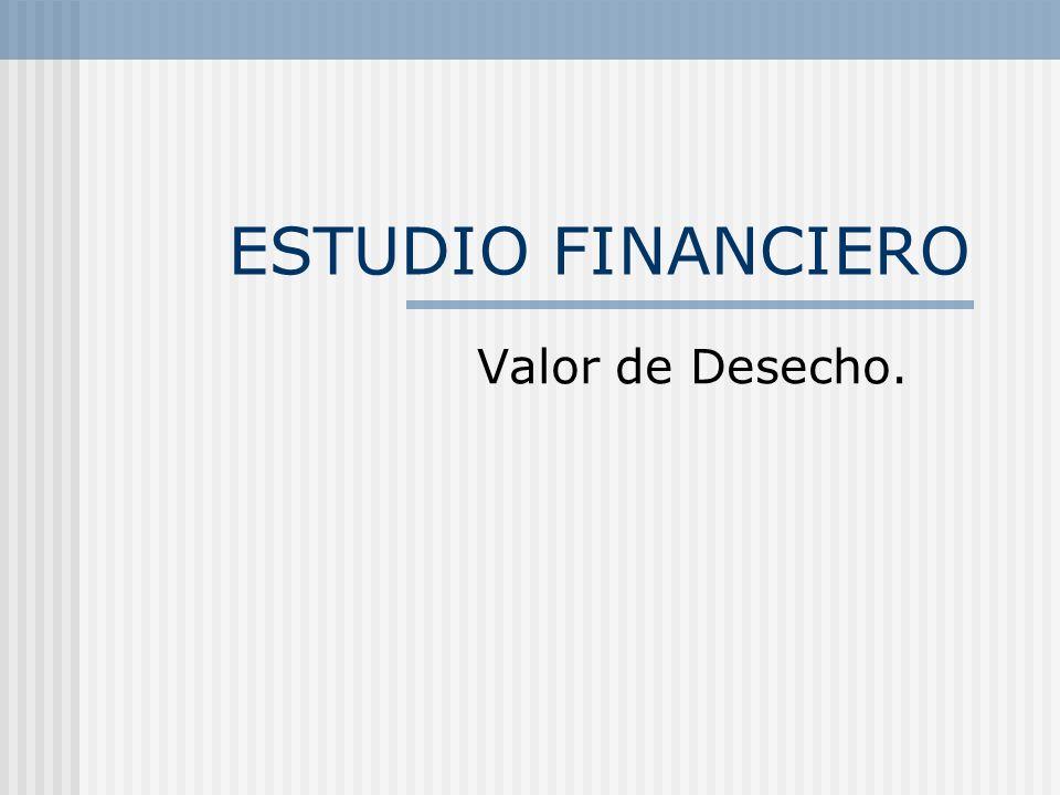 ESTUDIO FINANCIERO Valor de Desecho.