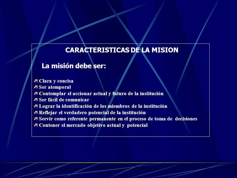 MISION La misión : Recuerda la razón de ser de la institución Identifica nuestro mercado objetivo actual y futuro Define el campo de acción de la inst