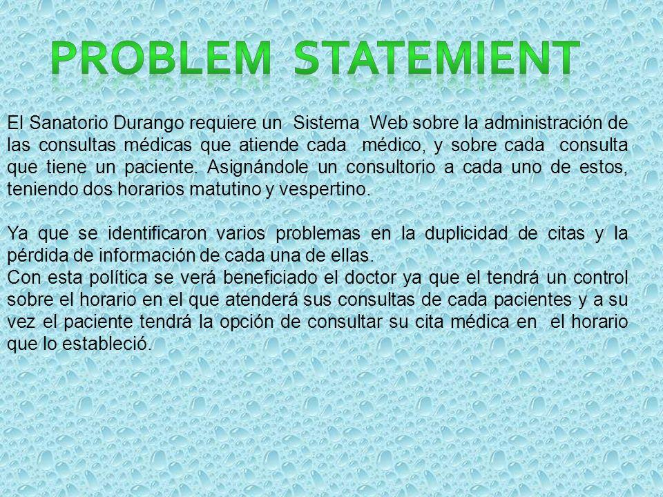 El Sanatorio Durango requiere un Sistema Web sobre la administración de las consultas médicas que atiende cada médico, y sobre cada consulta que tiene