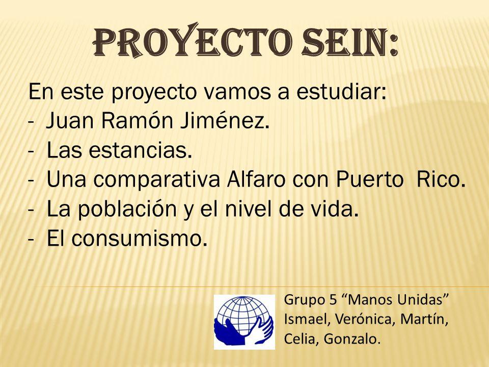 Proyecto Sein: En este proyecto vamos a estudiar: - Juan Ramón Jiménez. - Las estancias. - Una comparativa Alfaro con Puerto Rico. - La población y el
