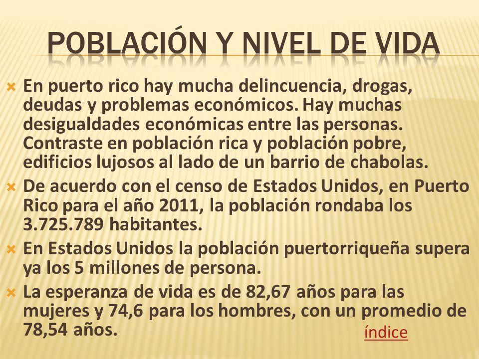 En puerto rico hay mucha delincuencia, drogas, deudas y problemas económicos. Hay muchas desigualdades económicas entre las personas. Contraste en pob