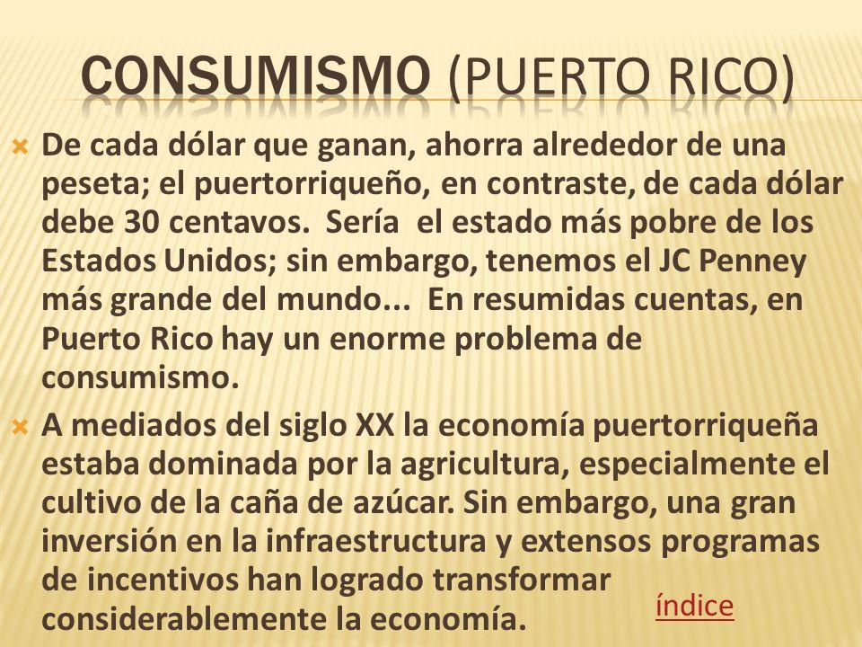 De cada dólar que ganan, ahorra alrededor de una peseta; el puertorriqueño, en contraste, de cada dólar debe 30 centavos. Sería el estado más pobre de