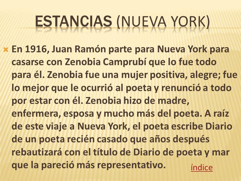 En 1916, Juan Ramón parte para Nueva York para casarse con Zenobia Camprubí que lo fue todo para él. Zenobia fue una mujer positiva, alegre; fue lo me