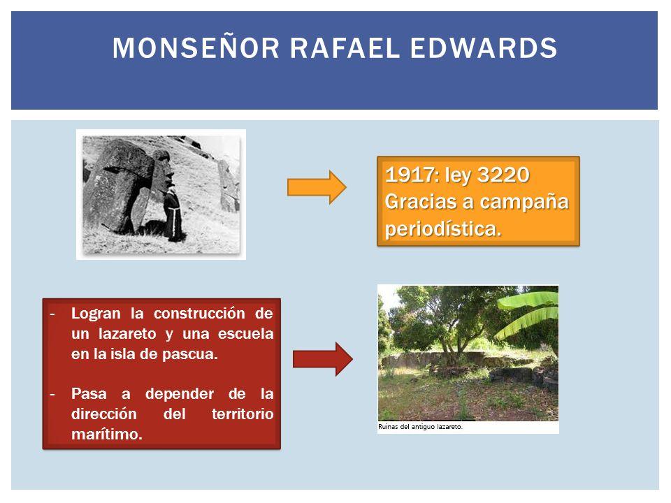 MONSEÑOR RAFAEL EDWARDS 1917: ley 3220 Gracias a campaña periodística. 1917: ley 3220 Gracias a campaña periodística. -Logran la construcción de un la