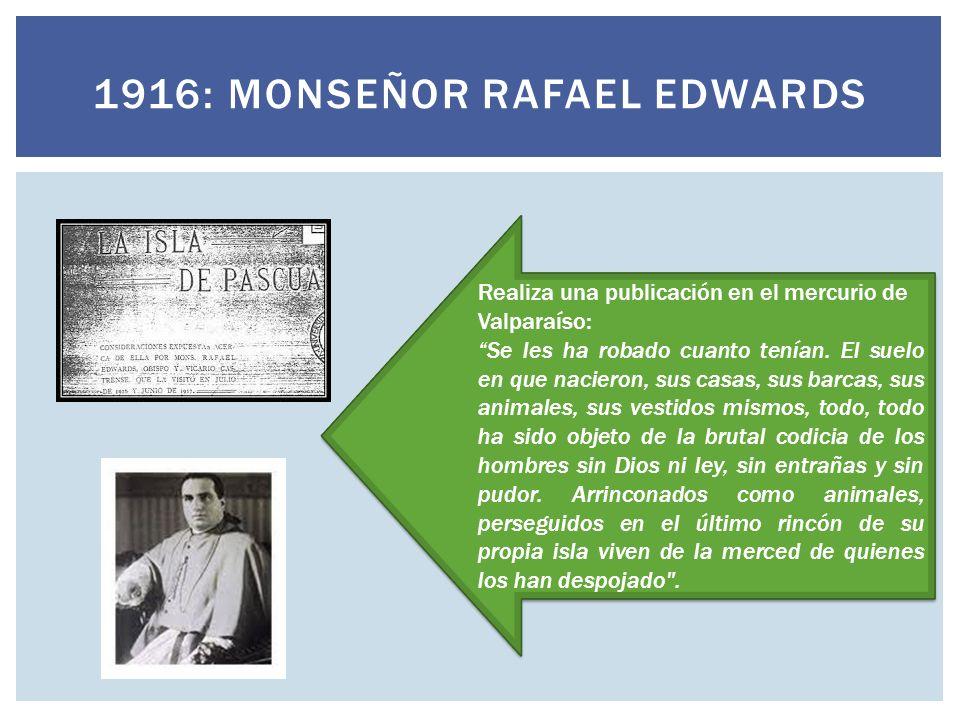 1916: MONSEÑOR RAFAEL EDWARDS Realiza una publicación en el mercurio de Valparaíso: Se les ha robado cuanto tenían. El suelo en que nacieron, sus casa