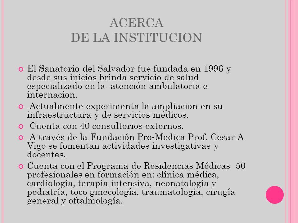 ACERCA DE LA INSTITUCION El Sanatorio del Salvador fue fundada en 1996 y desde sus inicios brinda servicio de salud especializado en la atención ambul