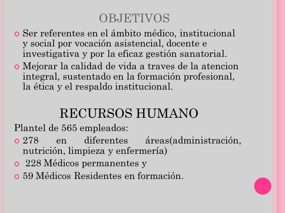 OBJETIVOS Ser referentes en el ámbito médico, institucional y social por vocación asistencial, docente e investigativa y por la eficaz gestión sanator
