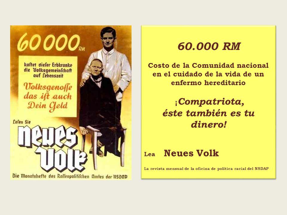 60.000 RM Costo de la Comunidad nacional en el cuidado de la vida de un enfermo hereditario ¡ Compatriota, éste también es tu dinero! Lea Neues Volk L