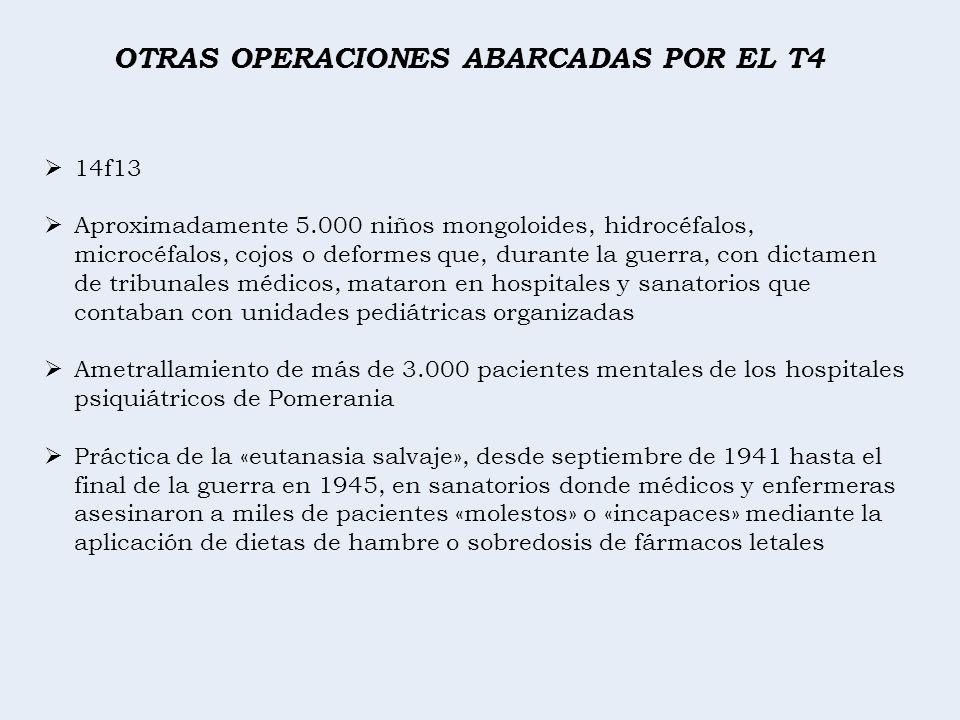 OTRAS OPERACIONES ABARCADAS POR EL T4 14f13 Aproximadamente 5.000 niños mongoloides, hidrocéfalos, microcéfalos, cojos o deformes que, durante la guer