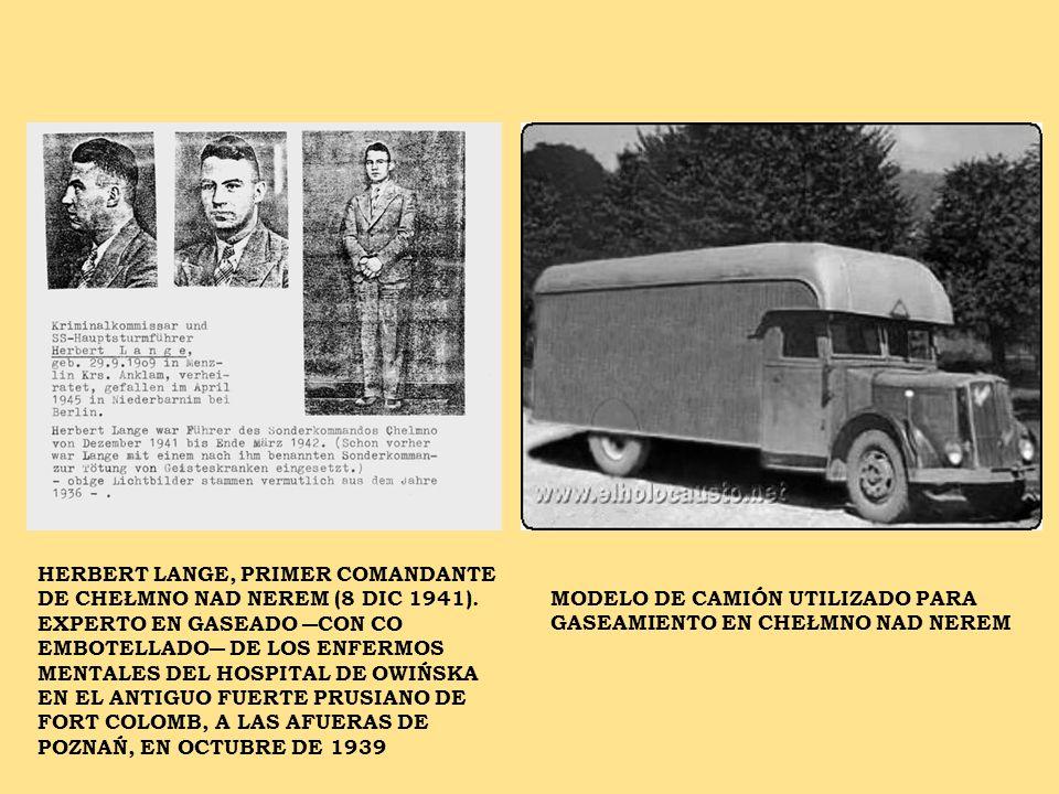 MODELO DE CAMIÓN UTILIZADO PARA GASEAMIENTO EN CHEŁMNO NAD NEREM HERBERT LANGE, PRIMER COMANDANTE DE CHEŁMNO NAD NEREM (8 DIC 1941). EXPERTO EN GASEAD