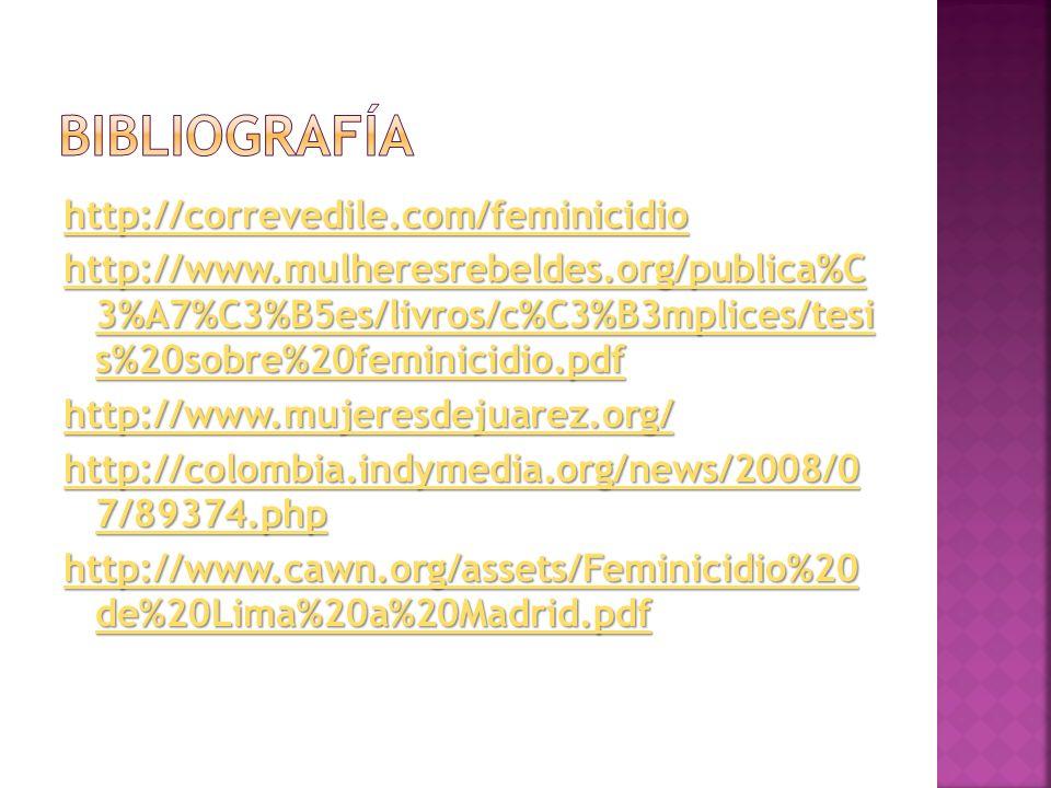 http://correvedile.com/feminicidio http://www.mulheresrebeldes.org/publica%C 3%A7%C3%B5es/livros/c%C3%B3mplices/tesi s%20sobre%20feminicidio.pdf http: