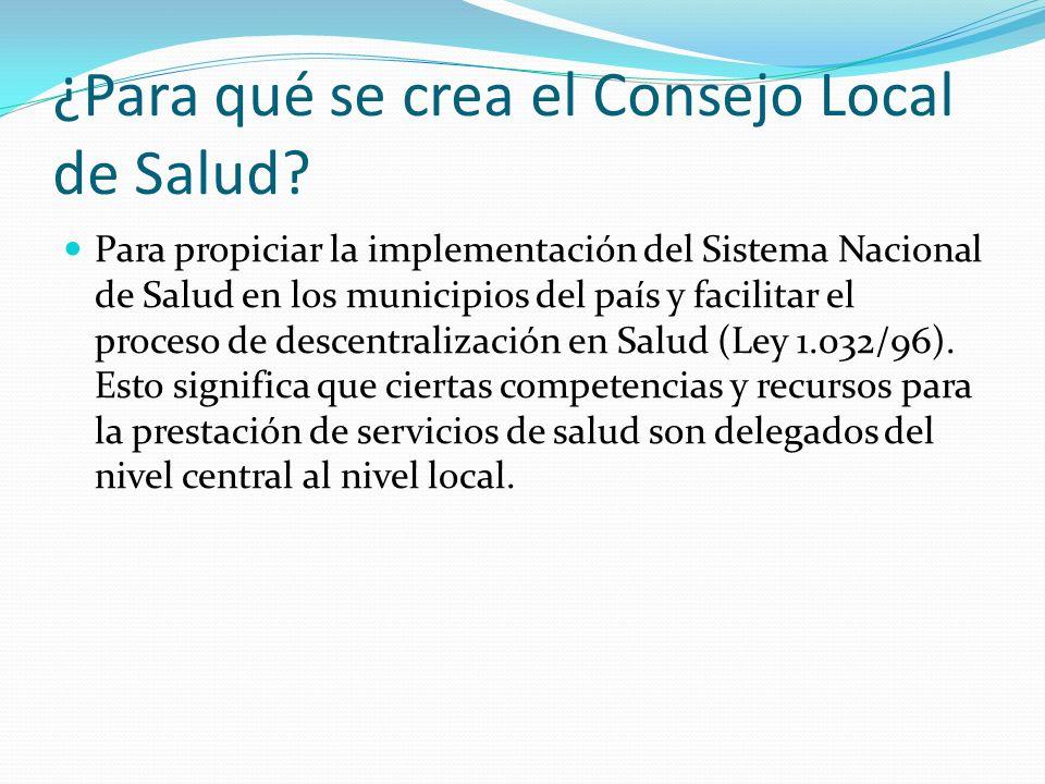 ¿Para qué se crea el Consejo Local de Salud? Para propiciar la implementación del Sistema Nacional de Salud en los municipios del país y facilitar el