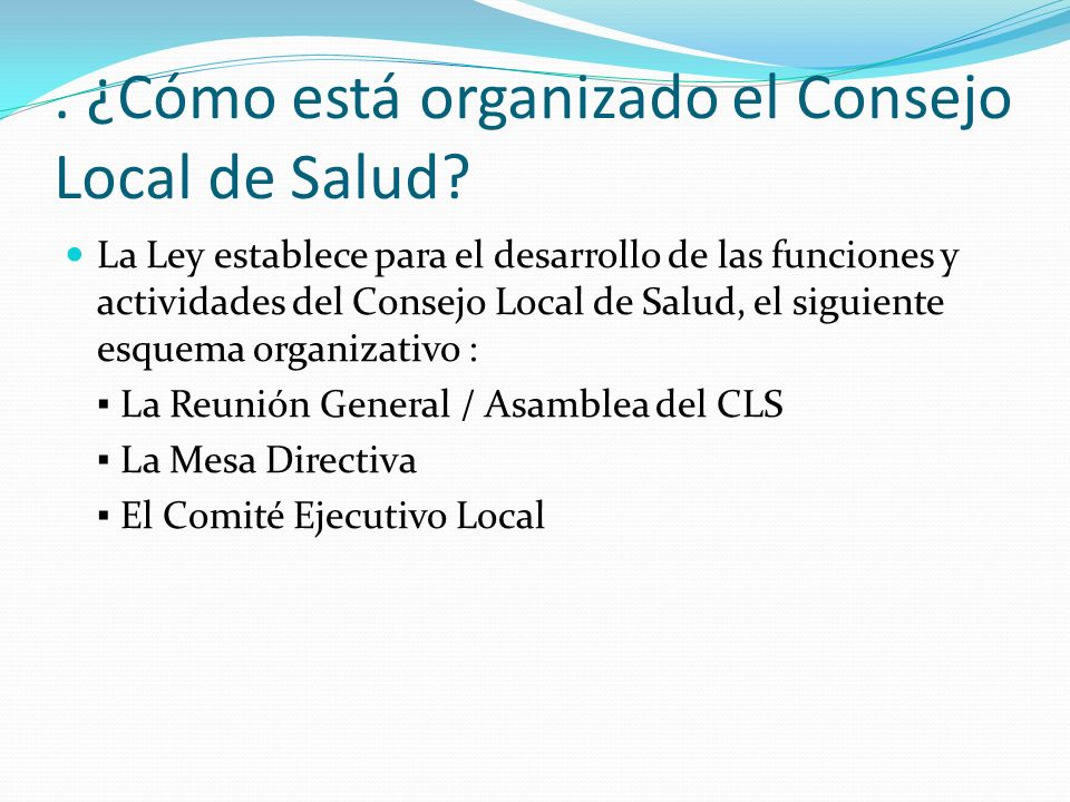 . ¿Cómo está organizado el Consejo Local de Salud? La Ley establece para el desarrollo de las funciones y actividades del Consejo Local de Salud, el s