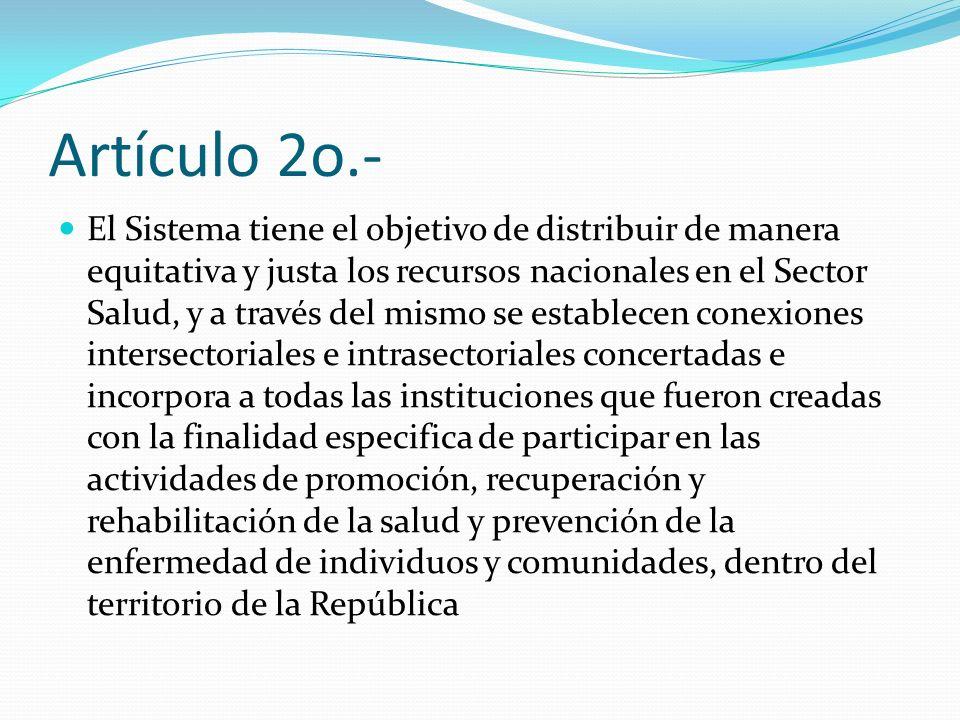 Artículo 2o.- El Sistema tiene el objetivo de distribuir de manera equitativa y justa los recursos nacionales en el Sector Salud, y a través del mismo