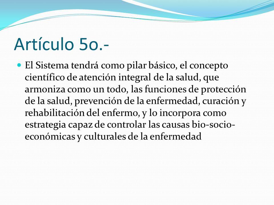 Artículo 5o.- El Sistema tendrá como pilar básico, el concepto científico de atención integral de la salud, que armoniza como un todo, las funciones d
