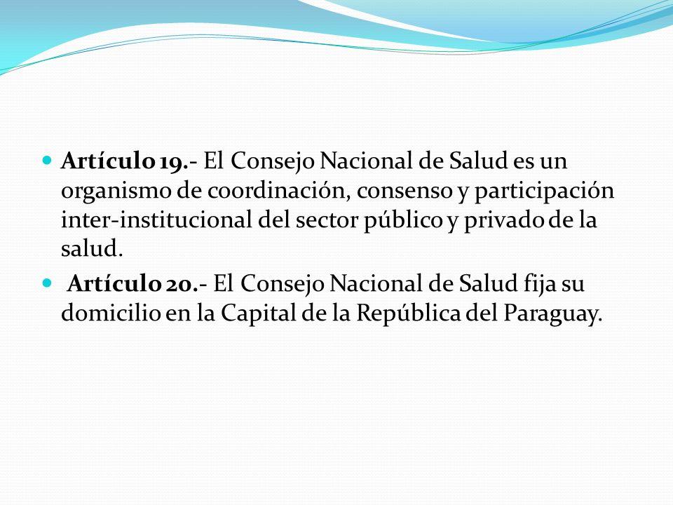 Artículo 19.- El Consejo Nacional de Salud es un organismo de coordinación, consenso y participación inter-institucional del sector público y privado