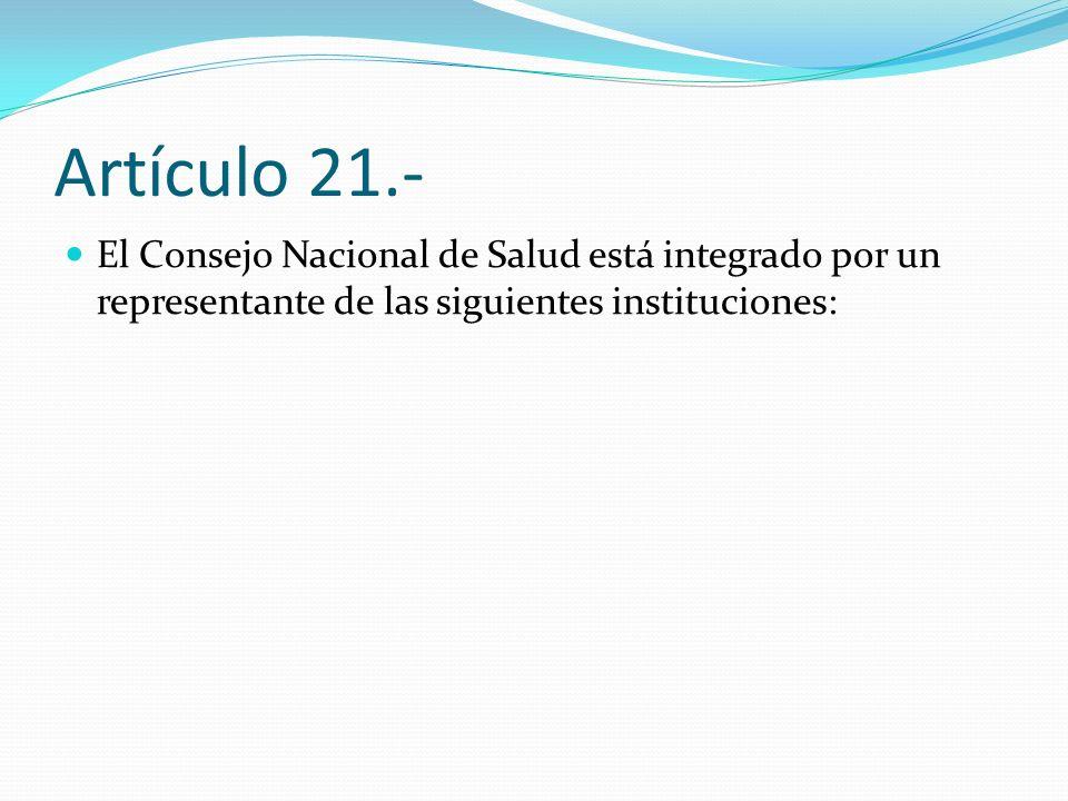 Artículo 21.- El Consejo Nacional de Salud está integrado por un representante de las siguientes instituciones: