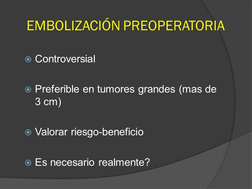 EMBOLIZACIÓN PREOPERATORIA Controversial Preferible en tumores grandes (mas de 3 cm) Valorar riesgo-beneficio Es necesario realmente?